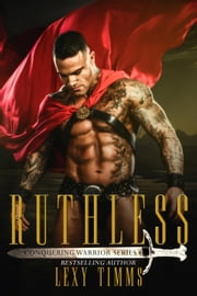 Ruthless - Conquering Warrior Series ebook by Lexy Timms