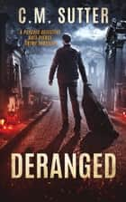 Deranged - A Psychic Detective Kate Pierce Crime Thriller, Book 3 ebook by C.M. Sutter