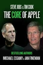 Steve Jobs & Tim Cook: The Core of Apple ebook by Michael Essany, Ian Fineman