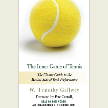 The Inner Game of Tennis - The Classic Guide to the Mental Side of Peak Performance audiobook by W. Timothy Gallwey