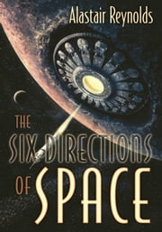 The Six Directions of Space ebook by Alastair Reynolds