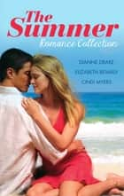 The Summer Romance Collection - 3 Book Box Set ebook by Elizabeth Bevarly, Cindi Myers, DIANNE DRAKE