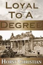 Loyal To A Degree ebook by Horst Christian