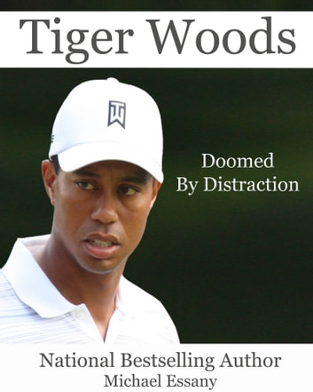 Tiger Woods: Doomed by Distraction ebook by Michael Essany