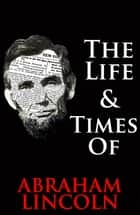 The Life & Times of Abraham Lincoln ebook by William English