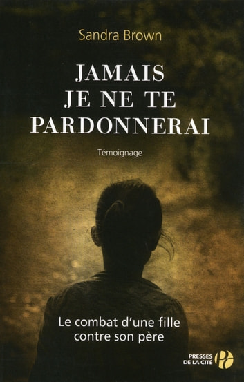 Jamais je ne te pardonnerai ebook by Sandra BROWN