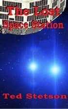 The Lost Space Station ebook by Ted Stetson