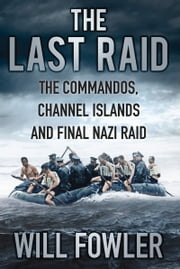 Last Raid - The Commandos, Channel Islands and Final Nazi Raid ebook by Will Fowler