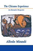 Chicano Experience, The - An Alternative Perspective ebook by Alfredo Mirandé