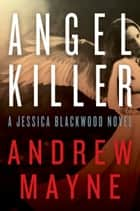 Angel Killer - A Jessica Blackwood Novel ebook by Andrew Mayne