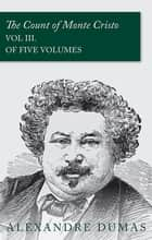 The Count of Monte Cristo - Vol III. (In Five Volumes) ebook by Alexandre Dumas