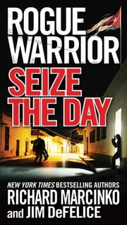 Rogue Warrior: Seize the Day ebook by Richard Marcinko,Jim DeFelice