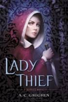 Lady Thief - A Scarlet Novel ebook by A. C. Gaughen
