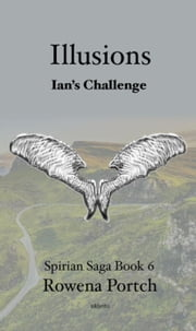 Illusions Ian's Challenge - Spirian Saga Book 6, #1 ebook by Rowena Portch