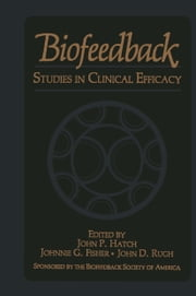 Biofeedback - Studies in Clinical Efficacy ebook by J.G. Fisher,J.P. Hatch,J.D. Rugh