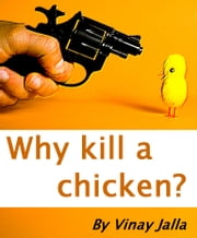Why kill a chicken? - When my grandma decided to kill a chicken ebook by Vinay Jalla