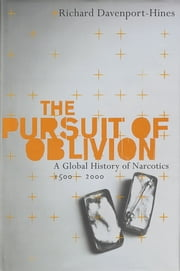 The Pursuit of Oblivion - A Social History of Drugs ebook by Richard Davenport-Hines