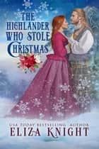 The Highlander Who Stole Christmas ebook by Eliza Knight