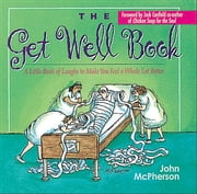 The Get Well Book - A Little Book of Laughs to Make You Feel a Whole Lot Better ebook by John McPherson