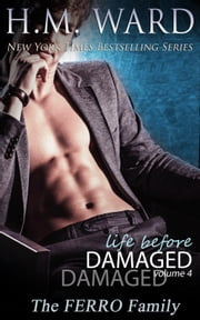 Life Before Damaged, Vol. 4 (The Ferro Family) ebook by H.M. Ward