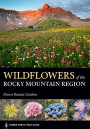 Wildflowers of the Rocky Mountain Region ebook by Denver Botanic Gardens