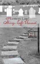 Letters Late: Things Left Unsaid ebook by Allen R. Remaley