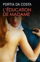 L'éducation de Madame ebook by Portia Da Costa