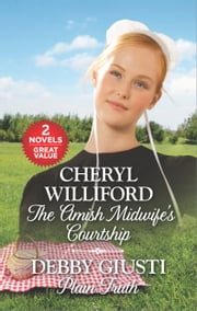 The Amish Midwife's Courtship and Plain Truth - The Amish Midwife's Courtship\Plain Truth ebook by Cheryl Williford, Debby Giusti