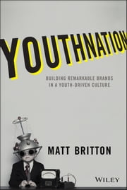 YouthNation - Building Remarkable Brands in a Youth-Driven Culture ebook by Kobo.Web.Store.Products.Fields.ContributorFieldViewModel
