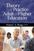 Theory and Practice of Adult and Higher Education ebook by Victor C.X. Wang
