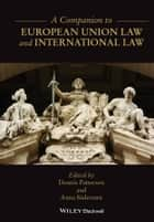 A Companion to European Union Law and International Law ebook by Dennis Patterson,Anna Södersten