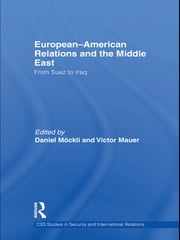 European-American Relations and the Middle East - From Suez to Iraq ebook by Daniel Möckli,Victor Mauer