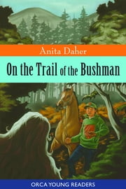 On the Trail of the Bushman ebook by Anita Daher