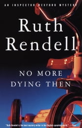 No More Dying Then ebook by Ruth Rendell