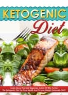Ketogenic Diet - Learn About The Best Beginners Guide Of Why To Use The Ketogenic Diet For Your Health And To Lose Weight Extremely FAST! ebook by April Cherryson