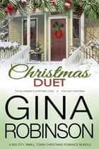 Christmas Duet - A Big City, Small Town Christmas Romance Bundle ebook by Gina Robinson