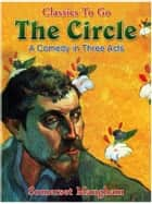 The Circle: A Comedy in Three Acts ebook by Somerset Maugham