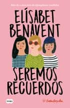 Seremos recuerdos (Canciones y recuerdos 2) ebook by Elísabet Benavent