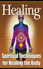 Healing: Spiritual Techniques ebook by Jimmy  Cai