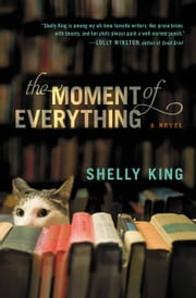 The Moment of Everything ebook by Shelly King