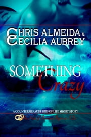 Something Crazy - A Sexy Contemporary Romance Short Story - A Book in the Countermeasure Series ebook by Chris  Almeida,Cecilia Aubrey