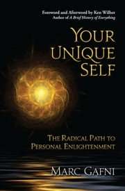 Your Unique Self: The Radical Path to Personal Enlightenment ebook by Marc Gafni