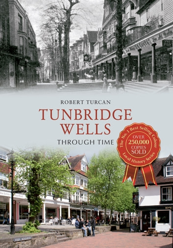 Tunbridge Wells Through Time ebook by Robert Turcan