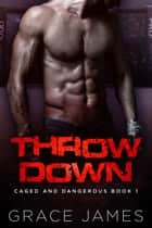 Throw Down: Caged and Dangerous Book 1 ebook by Grace James