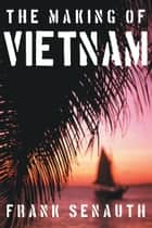 The Making of Vietnam ebook by Frank Senauth