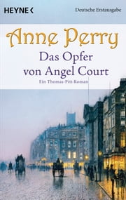 Das Opfer von Angel Court - Ein Thomas-Pitt-Roman ebook by Anne Perry