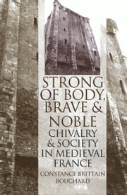 """Strong of Body, Brave and Noble"" - Chivalry and Society in Medieval France ebook by Kobo.Web.Store.Products.Fields.ContributorFieldViewModel"