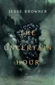 The Uncertain Hour - A Novel ebook by Jesse Browner
