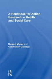 A Handbook for Action Research in Health and Social Care ebook by Carol Munn-Giddings,Richard Winter