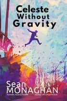 Celeste Without Gravity ebook by Sean Monaghan